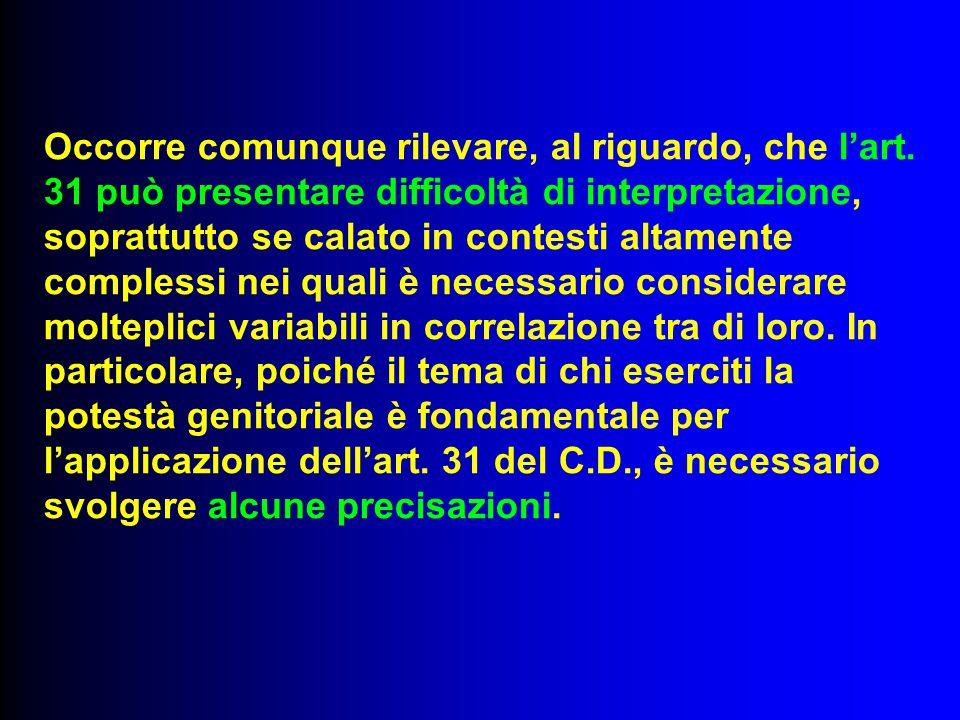 Occorre comunque rilevare, al riguardo, che l'art. 31 può presentare difficoltà di interpretazione, soprattutto se calato in contesti altamente comple