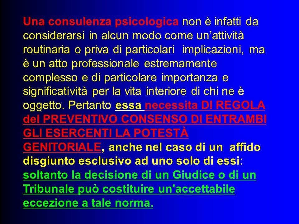 Una consulenza psicologica non è infatti da considerarsi in alcun modo come un'attività routinaria o priva di particolari implicazioni, ma è un atto p