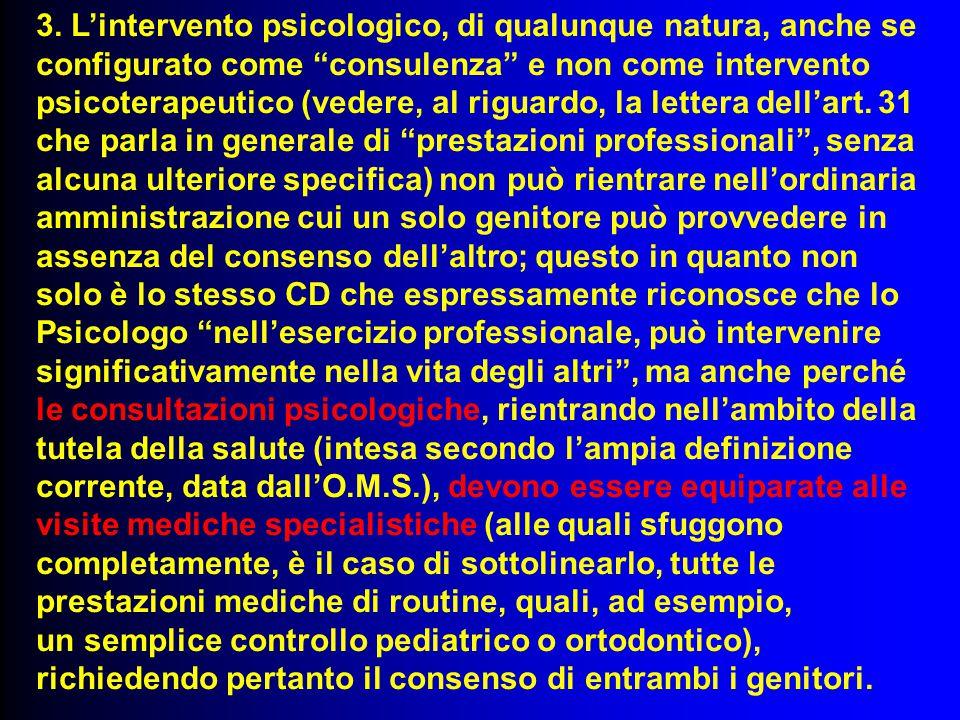 """3. L'intervento psicologico, di qualunque natura, anche se configurato come """"consulenza"""" e non come intervento psicoterapeutico (vedere, al riguardo,"""