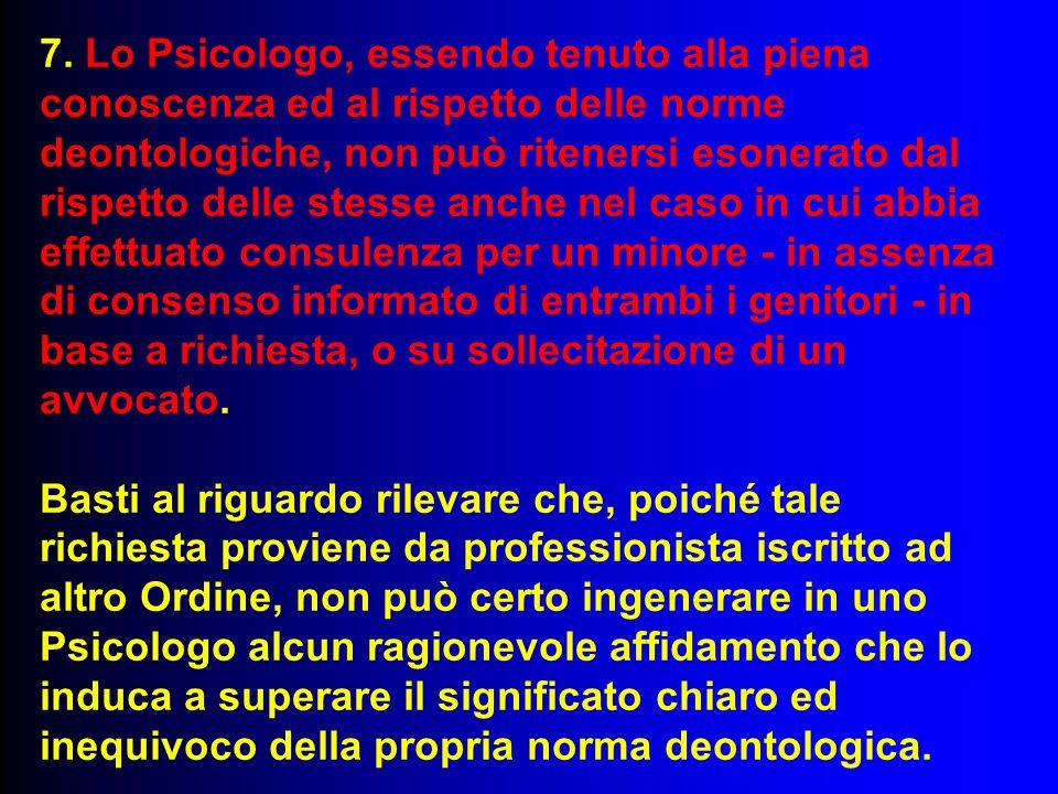 7. Lo Psicologo, essendo tenuto alla piena conoscenza ed al rispetto delle norme deontologiche, non può ritenersi esonerato dal rispetto delle stesse