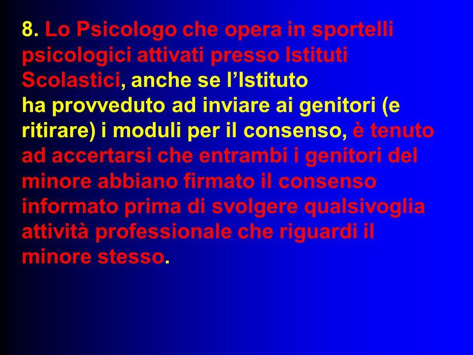 8. Lo Psicologo che opera in sportelli psicologici attivati presso Istituti Scolastici, anche se l'Istituto ha provveduto ad inviare ai genitori (e ri