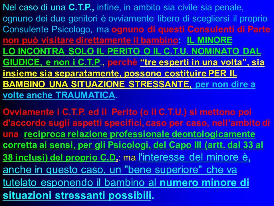 Nel caso di una C.T.P., infine, in ambito sia civile sia penale, ognuno dei due genitori è ovviamente libero di scegliersi il proprio Consulente Psico