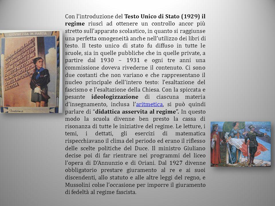 Con l'introduzione del Testo Unico di Stato (1929) il regime riuscì ad ottenere un controllo ancor più stretto sull'apparato scolastico, in quanto si