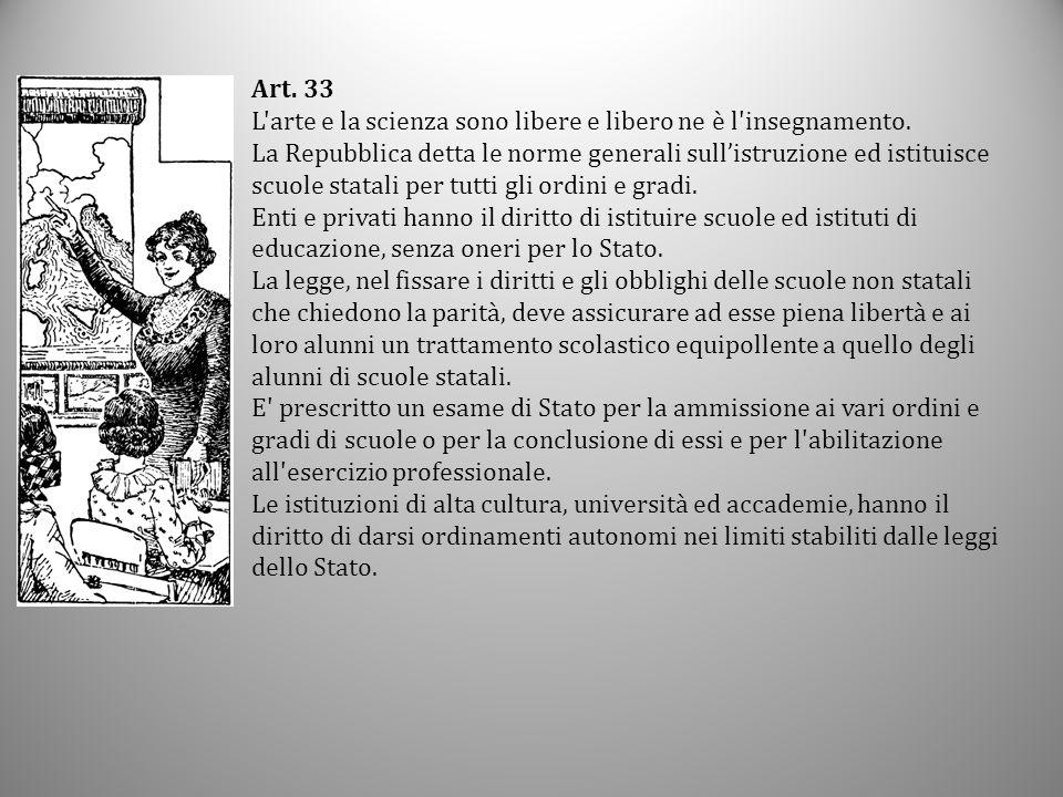 Art. 33 L'arte e la scienza sono libere e libero ne è l'insegnamento. La Repubblica detta le norme generali sull'istruzione ed istituisce scuole stata