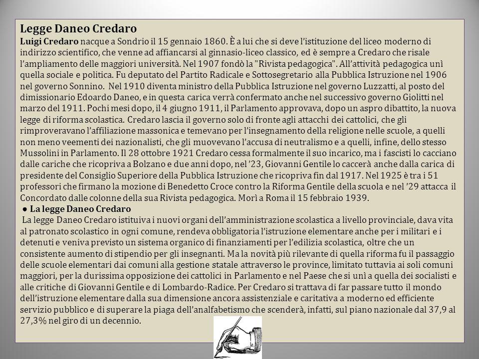 Legge Daneo Credaro Luigi Credaro nacque a Sondrio il 15 gennaio 1860. È a lui che si deve l'istituzione del liceo moderno di indirizzo scientifico, c