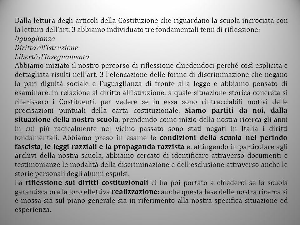 Dalla lettura degli articoli della Costituzione che riguardano la scuola incrociata con la lettura dell'art. 3 abbiamo individuato tre fondamentali te