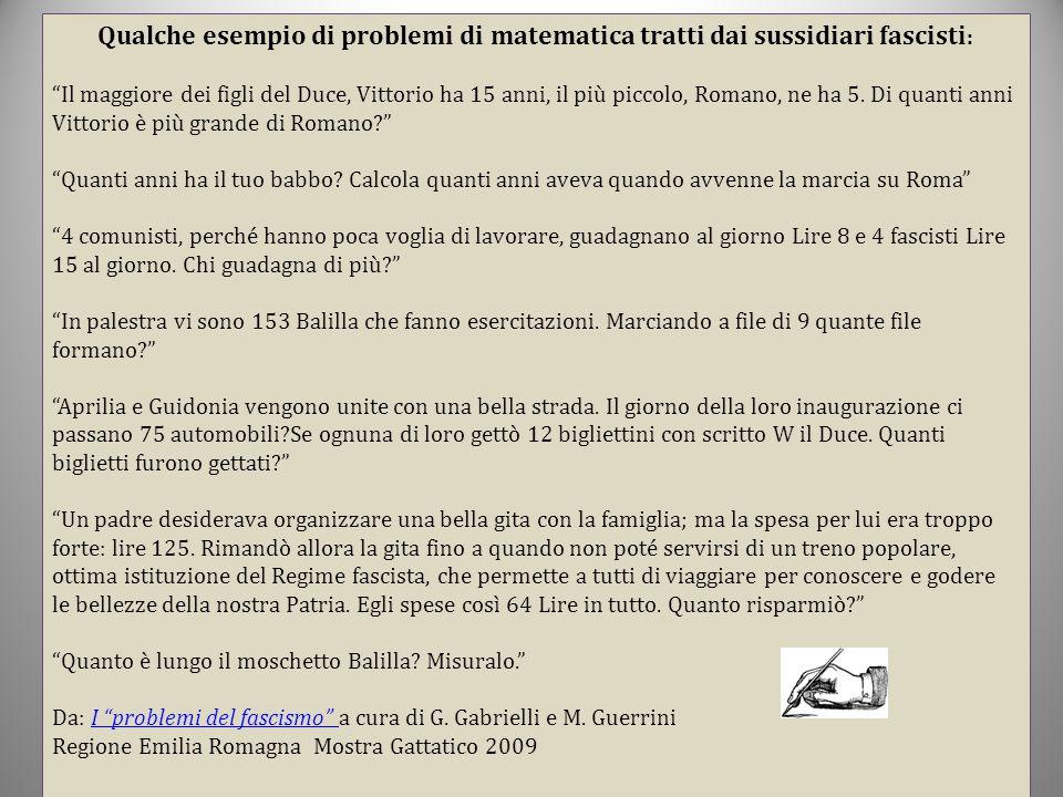 """Qualche esempio di problemi di matematica tratti dai sussidiari fascisti : """"Il maggiore dei figli del Duce, Vittorio ha 15 anni, il più piccolo, Roman"""