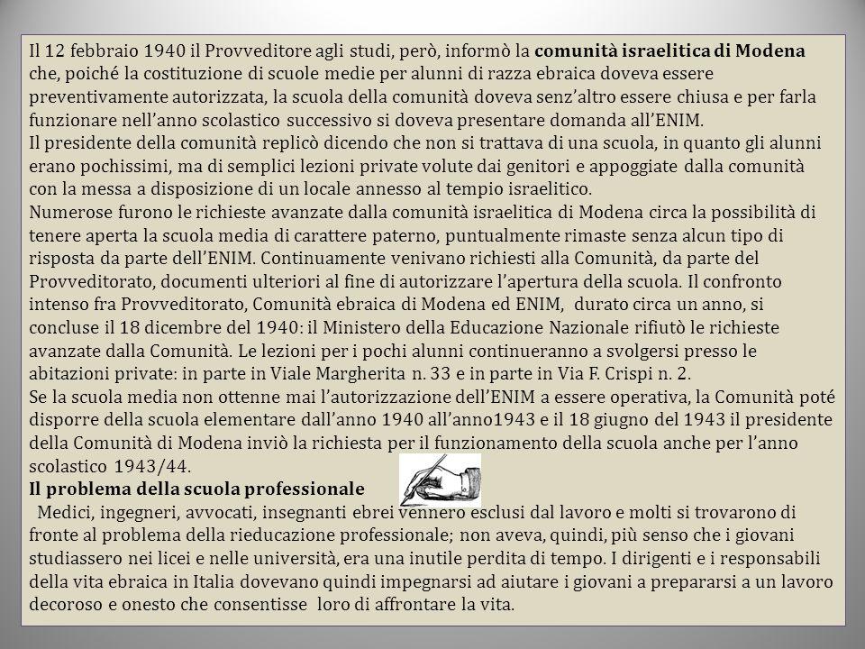 Il 12 febbraio 1940 il Provveditore agli studi, però, informò la comunità israelitica di Modena che, poiché la costituzione di scuole medie per alunni