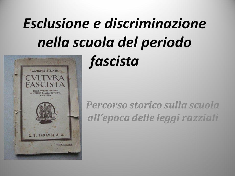 Esclusione e discriminazione nella scuola del periodo fascista Percorso storico sulla scuola all'epoca delle leggi razziali