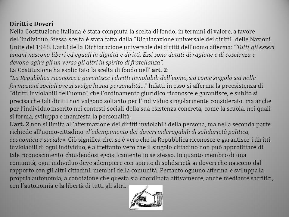 Diritti e Doveri Nella Costituzione italiana è stata compiuta la scelta di fondo, in termini di valore, a favore dell'individuo. Stessa scelta è stata