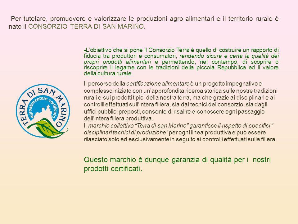 Per tutelare, promuovere e valorizzare le produzioni agro-alimentari e il territorio rurale è nato il CONSORZIO TERRA DI SAN MARINO.  L'obiettivo che
