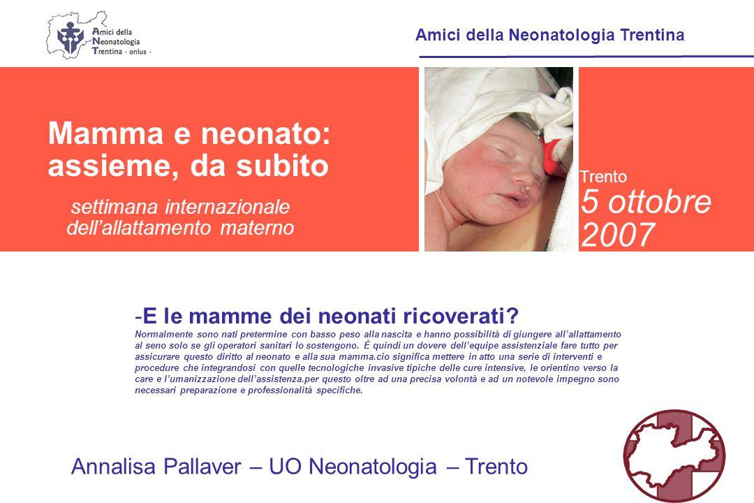Presentazione della realtà trentina Amici della Neonatologia Trentina Il successo dell'allattamento materno nel pretermine è un indicatore molto significativo della qualità globale della care di una Terapia Intensiva