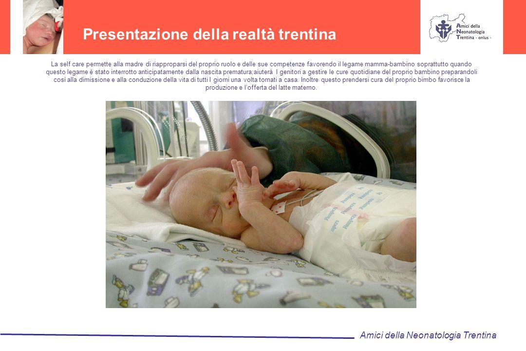 Presentazione della realtà trentina Amici della Neonatologia Trentina La self care permette alla madre di riapproparsi del proprio ruolo e delle sue c