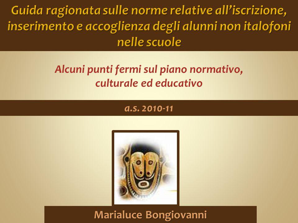 Alcuni punti fermi sul piano normativo, culturale ed educativo a.s. 2010-11 Marialuce Bongiovanni