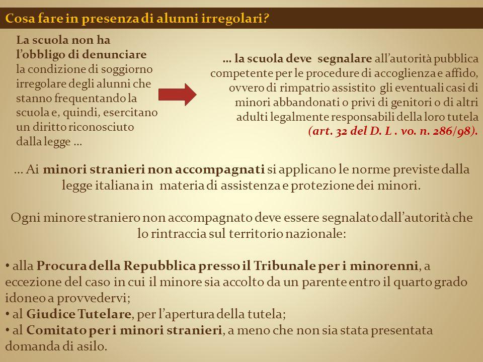 Cosa fare in presenza di alunni irregolari? … Ai minori stranieri non accompagnati si applicano le norme previste dalla legge italiana in materia di a