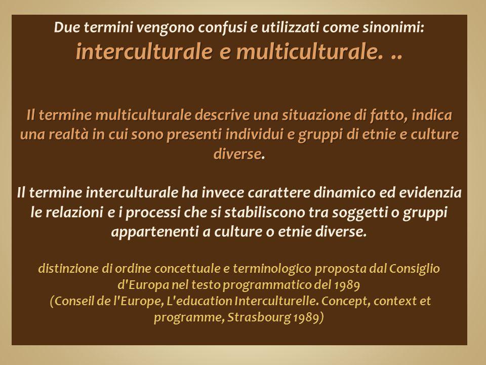 interculturale e multiculturale Due termini vengono confusi e utilizzati come sinonimi: interculturale e multiculturale... Il termine multiculturale d