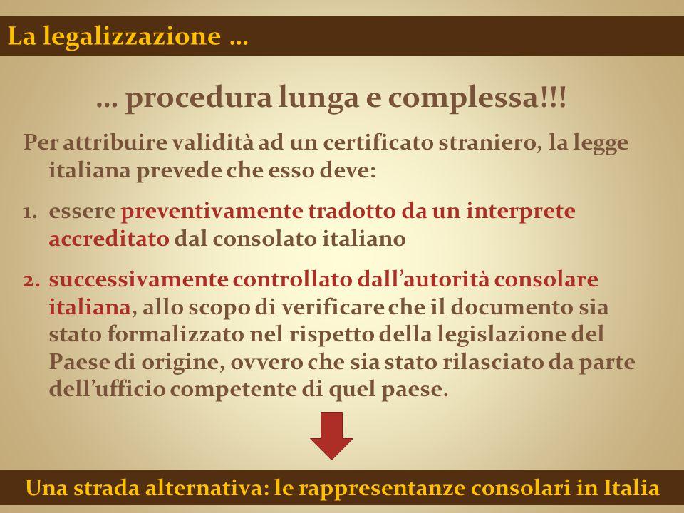 … procedura lunga e complessa!!! Per attribuire validità ad un certificato straniero, la legge italiana prevede che esso deve: 1.essere preventivament