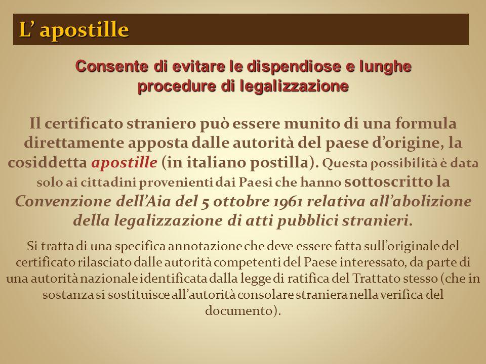 Il certificato straniero può essere munito di una formula direttamente apposta dalle autorità del paese d'origine, la cosiddetta apostille (in italian