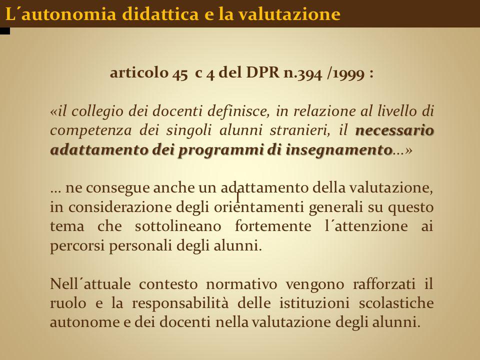 I L´autonomia didattica e la valutazione articolo 45 c 4 del DPR n.394 /1999 : necessario adattamento dei programmi di insegnamento «il collegio dei d