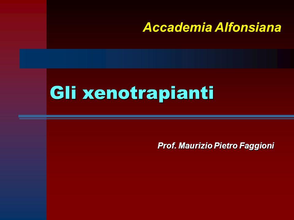 Gli xenotrapianti Prof. Maurizio Pietro Faggioni Accademia Alfonsiana