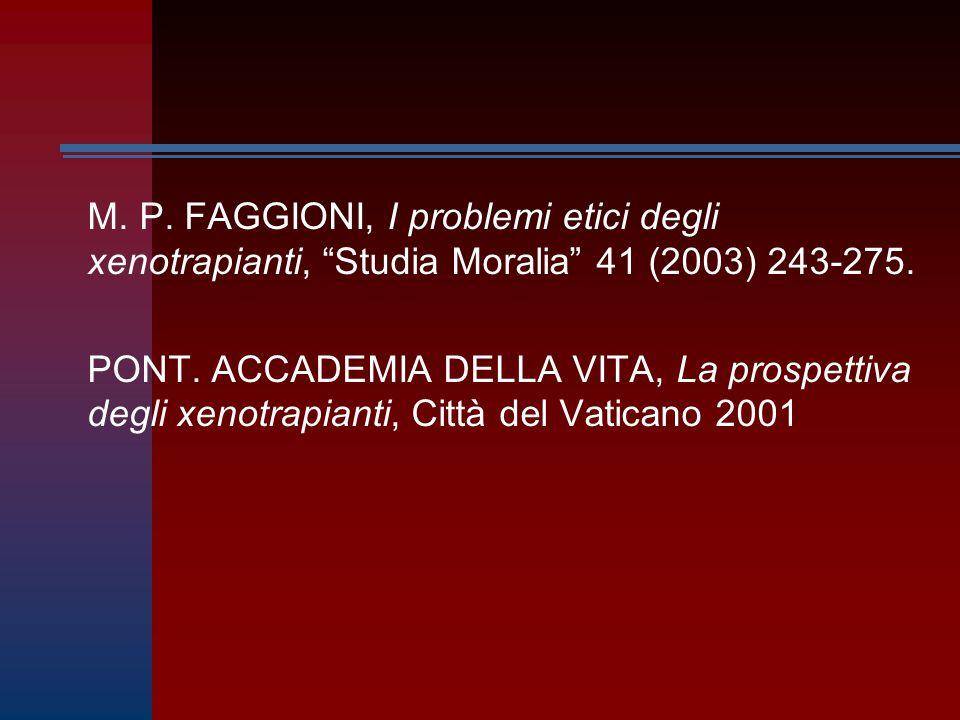 """M. P. FAGGIONI, I problemi etici degli xenotrapianti, """"Studia Moralia"""" 41 (2003) 243-275. PONT. ACCADEMIA DELLA VITA, La prospettiva degli xenotrapian"""