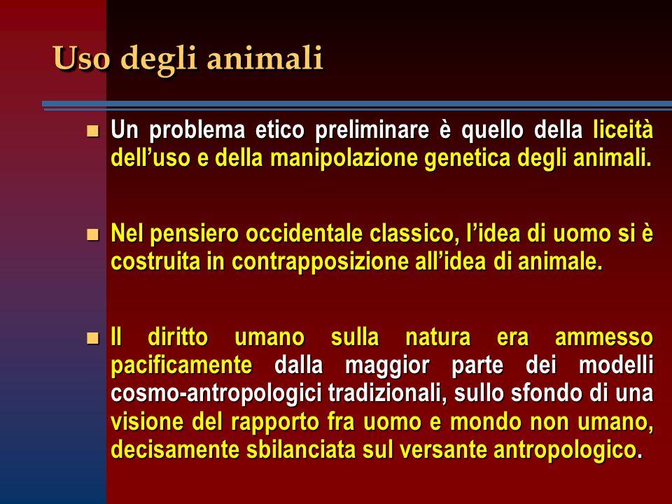 Uso degli animali n Un problema etico preliminare è quello della liceità dell'uso e della manipolazione genetica degli animali. n Nel pensiero occiden