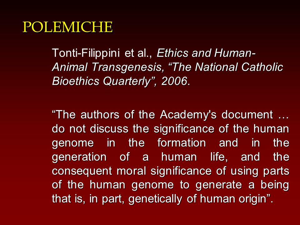 "POLEMICHEPOLEMICHE Ethics and Human- Animal Transgenesis, ""The National Catholic Bioethics Quarterly"", 2006. Tonti-Filippini et al., Ethics and Human-"