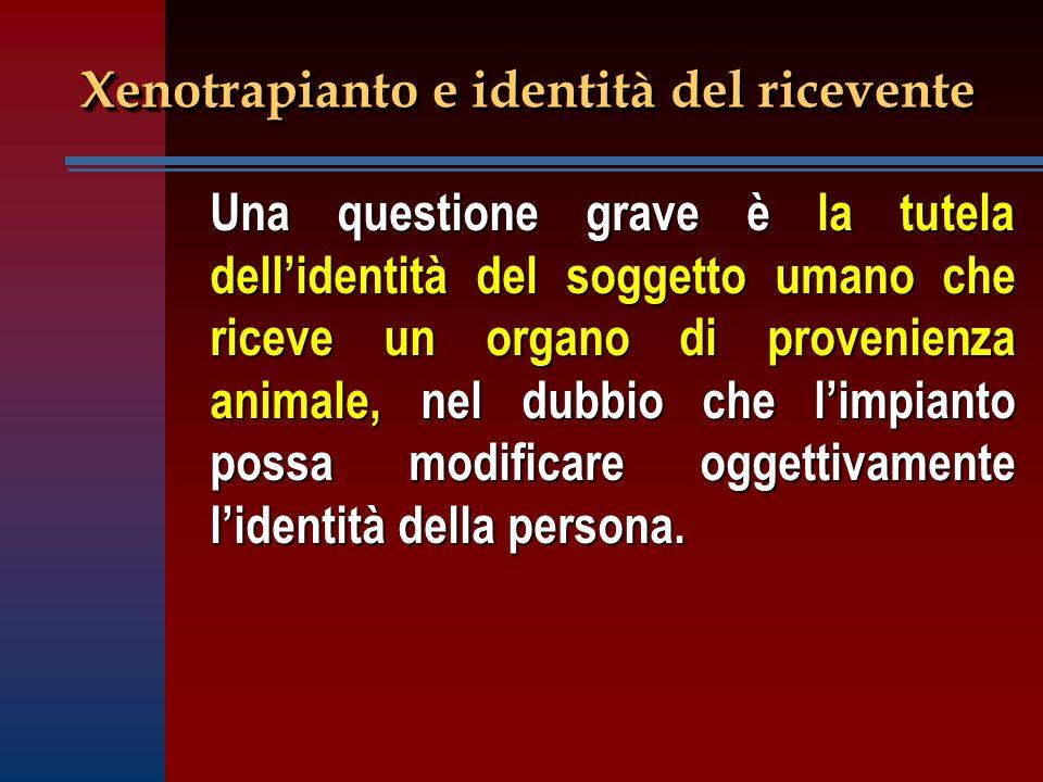 Una questione grave è la tutela dell'identità del soggetto umano che riceve un organo di provenienza animale, nel dubbio che l'impianto possa modifica