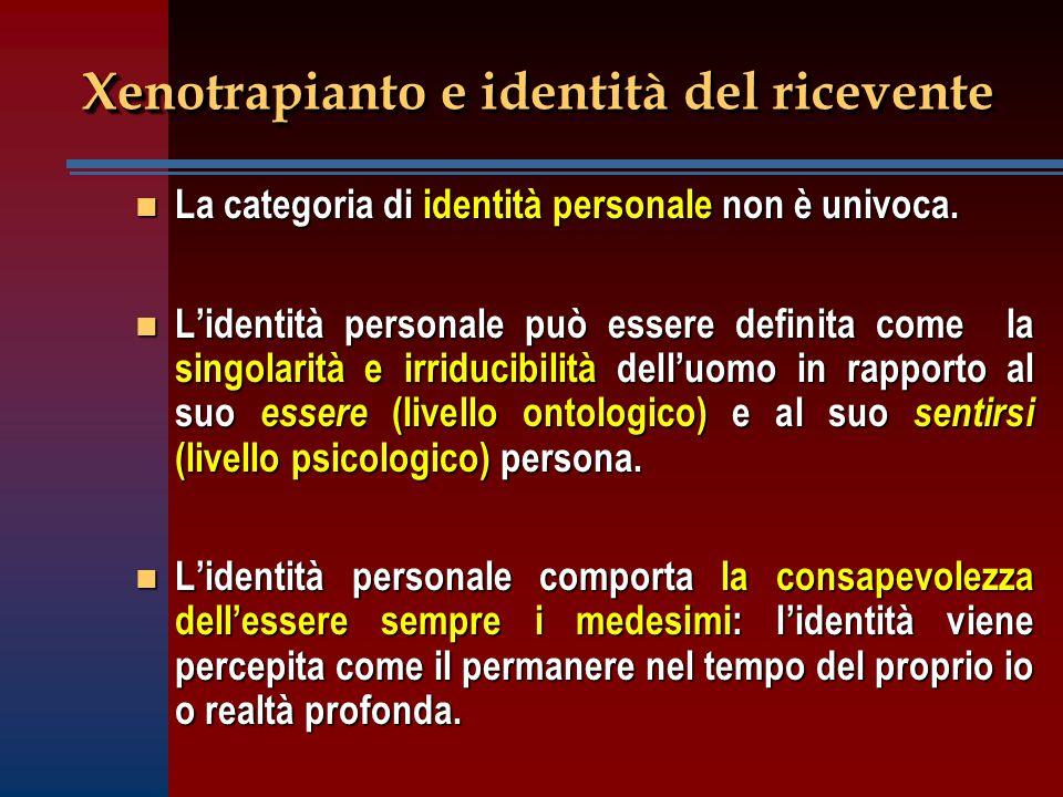 Xenotrapianto e identità del ricevente n La categoria di identità personale non è univoca. n L'identità personale può essere definita come la singolar