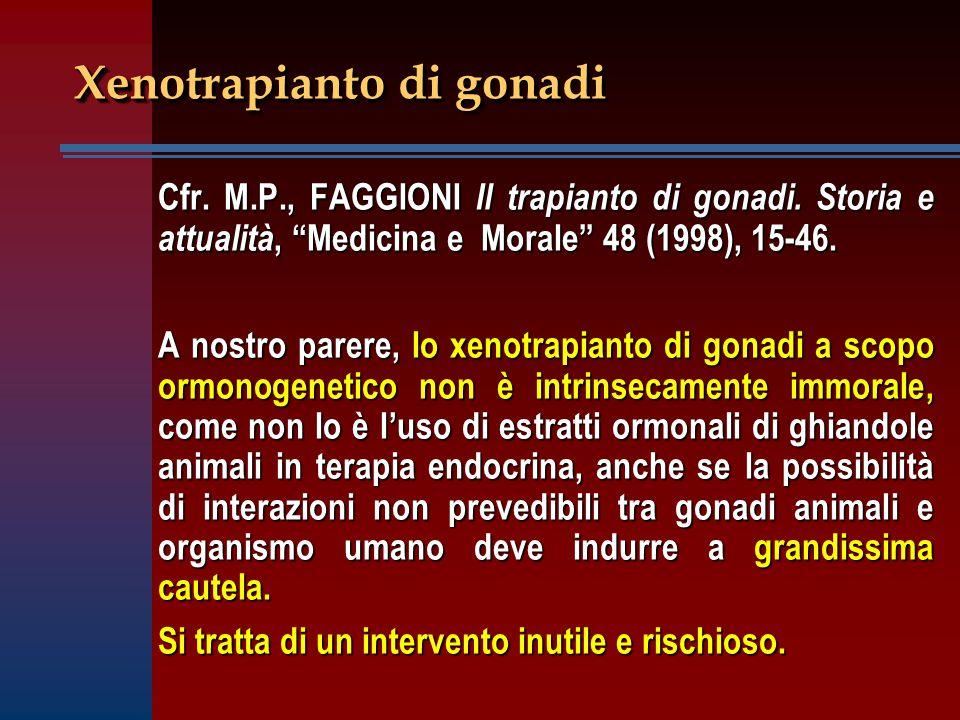 """Xenotrapianto di gonadi Cfr. M.P., FAGGIONI Il trapianto di gonadi. Storia e attualità, """"Medicina e Morale"""" 48 (1998), 15-46. A nostro parere, lo xeno"""