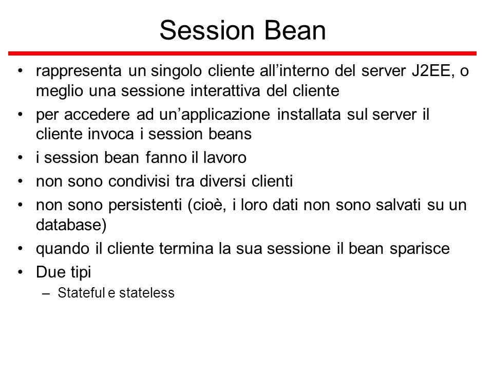 Stateful Session Bean lo stato di un oggetto consiste nei valori delle sue instance variables In un stateful session bean, le sue instance variables rappresentano lo stato di un'unica sessione client-bean Lo stato viene conservato per la durata della sessione client-bean Se il cliente rimuove il bean o termina, la sessione finisce, e lo stato scompare E questo non è un problema, poichè quando termina la conversazione tra il cliente e il bean finisce, non c'è bisogno di conservare lo stato