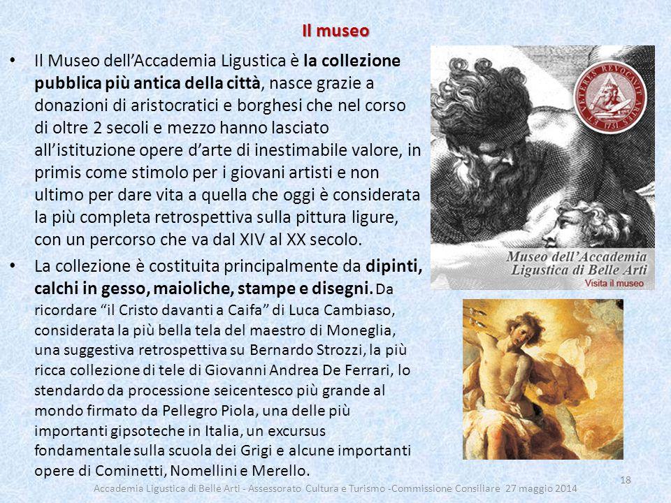 Il museo Il Museo dell'Accademia Ligustica è la collezione pubblica più antica della città, nasce grazie a donazioni di aristocratici e borghesi che n