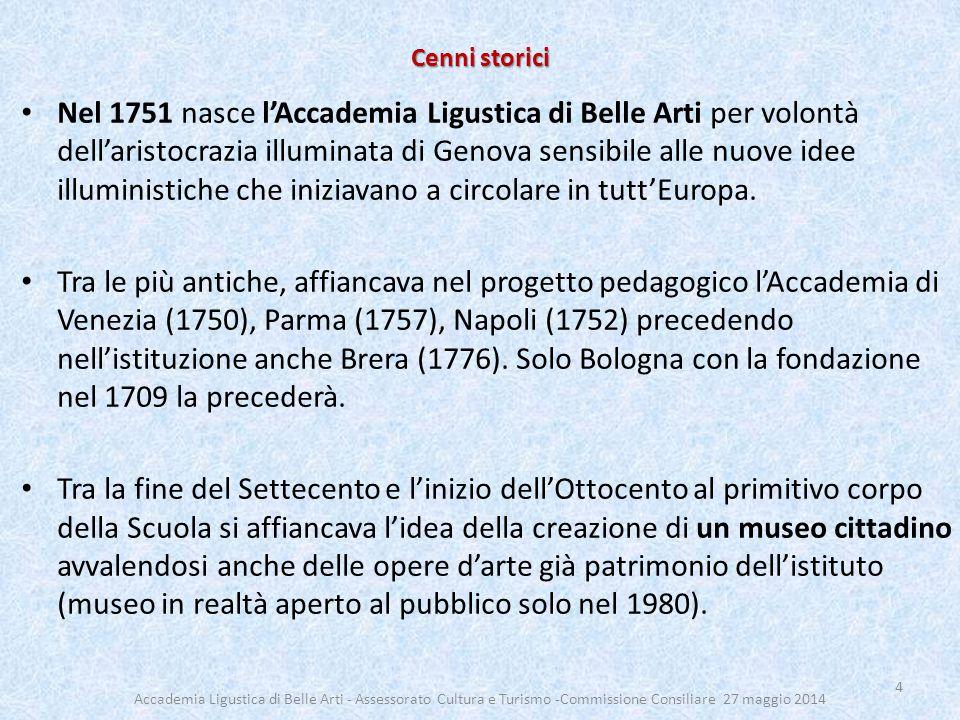 Cenni storici Nel 1751 nasce l'Accademia Ligustica di Belle Arti per volontà dell'aristocrazia illuminata di Genova sensibile alle nuove idee illuministiche che iniziavano a circolare in tutt'Europa.