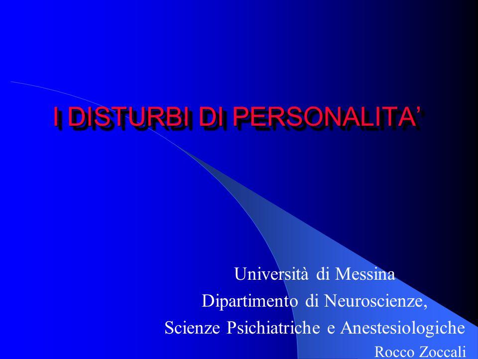 I DISTURBI DI PERSONALITA' Università di Messina Dipartimento di Neuroscienze, Scienze Psichiatriche e Anestesiologiche Rocco Zoccali