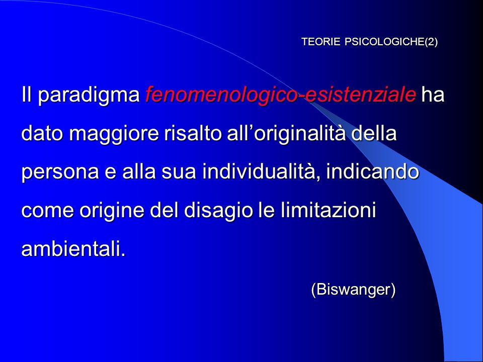 TEORIE PSICOLOGICHE(2) Il paradigma fenomenologico-esistenziale ha dato maggiore risalto all'originalità della persona e alla sua individualità, indic