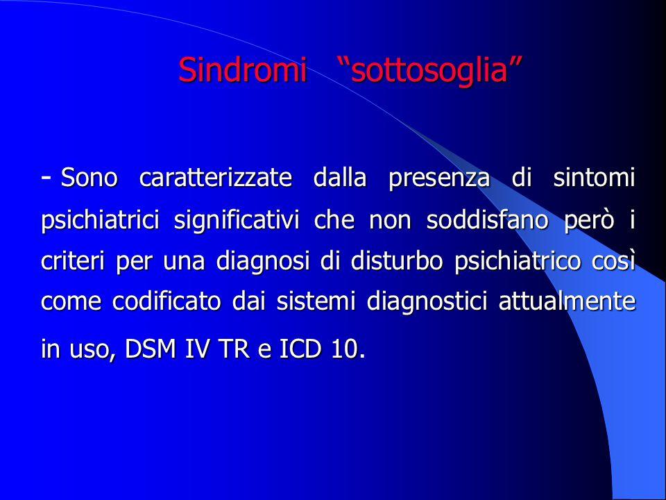 Sono caratterizzate dalla presenza di sintomi psichiatrici significativi che non soddisfano però i criteri per una diagnosi di disturbo psichiatrico c