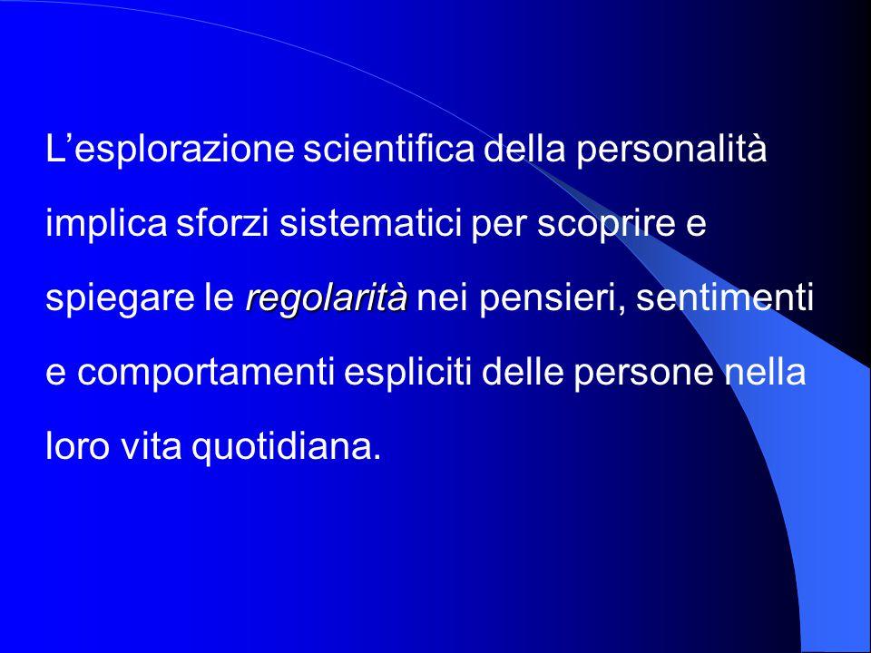 regolarità L'esplorazione scientifica della personalità implica sforzi sistematici per scoprire e spiegare le regolarità nei pensieri, sentimenti e co