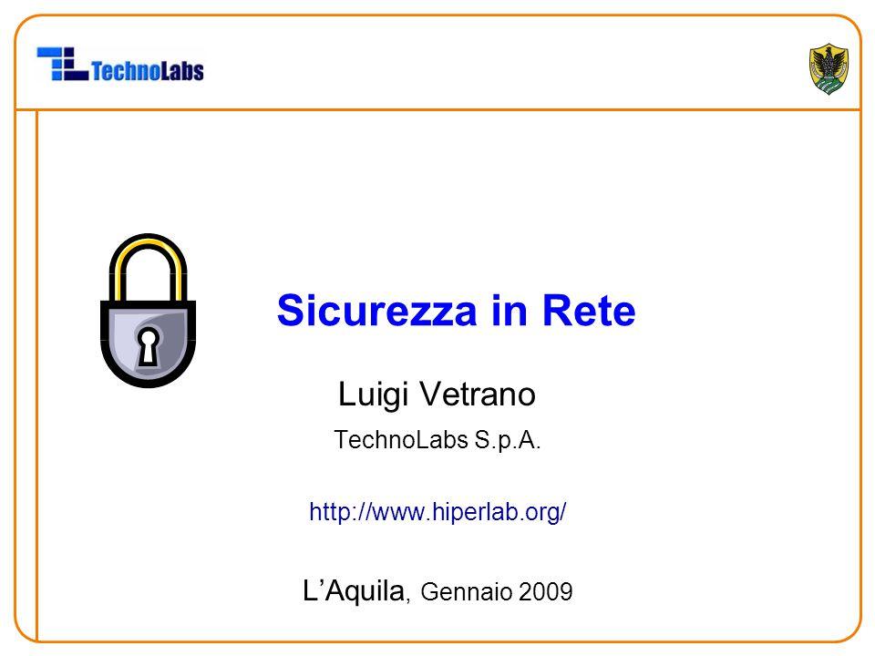 Sicurezza in Rete Luigi Vetrano TechnoLabs S.p.A. http://www.hiperlab.org/ L'Aquila, Gennaio 2009