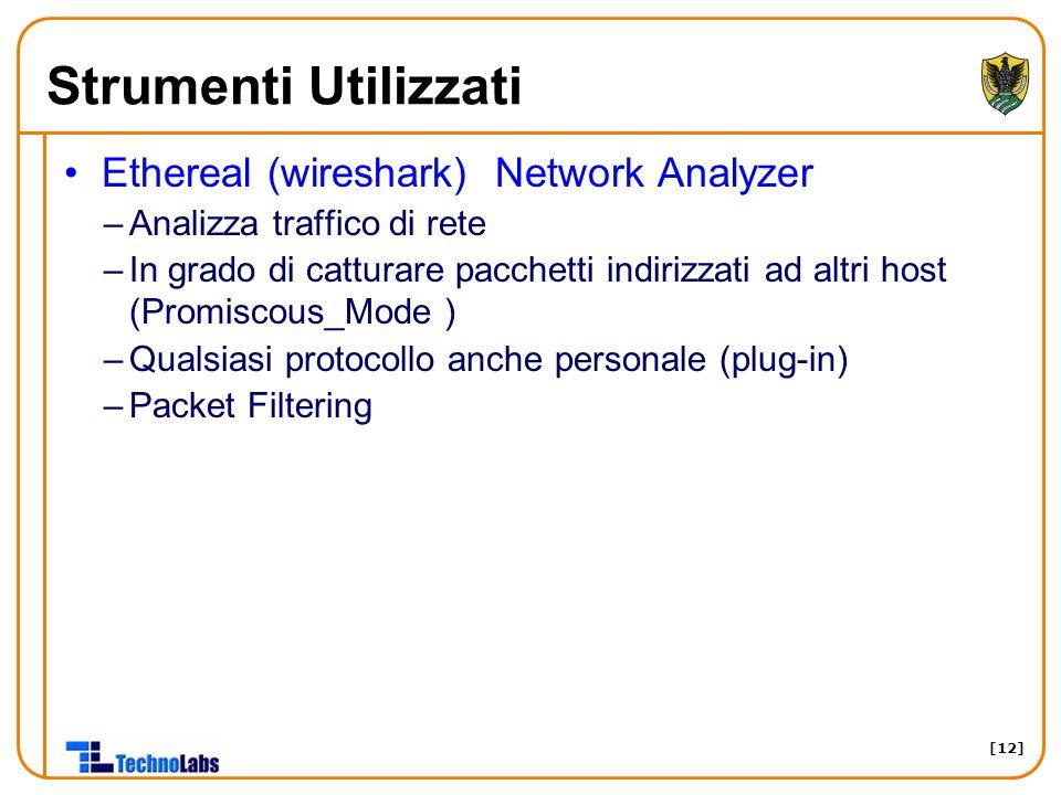 [12] Strumenti Utilizzati Ethereal (wireshark) Network Analyzer –Analizza traffico di rete –In grado di catturare pacchetti indirizzati ad altri host