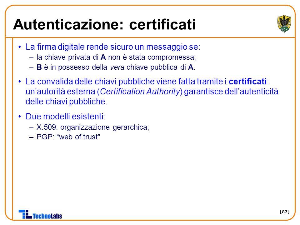 [87] Autenticazione: certificati La firma digitale rende sicuro un messaggio se: –la chiave privata di A non è stata compromessa; –B è in possesso del