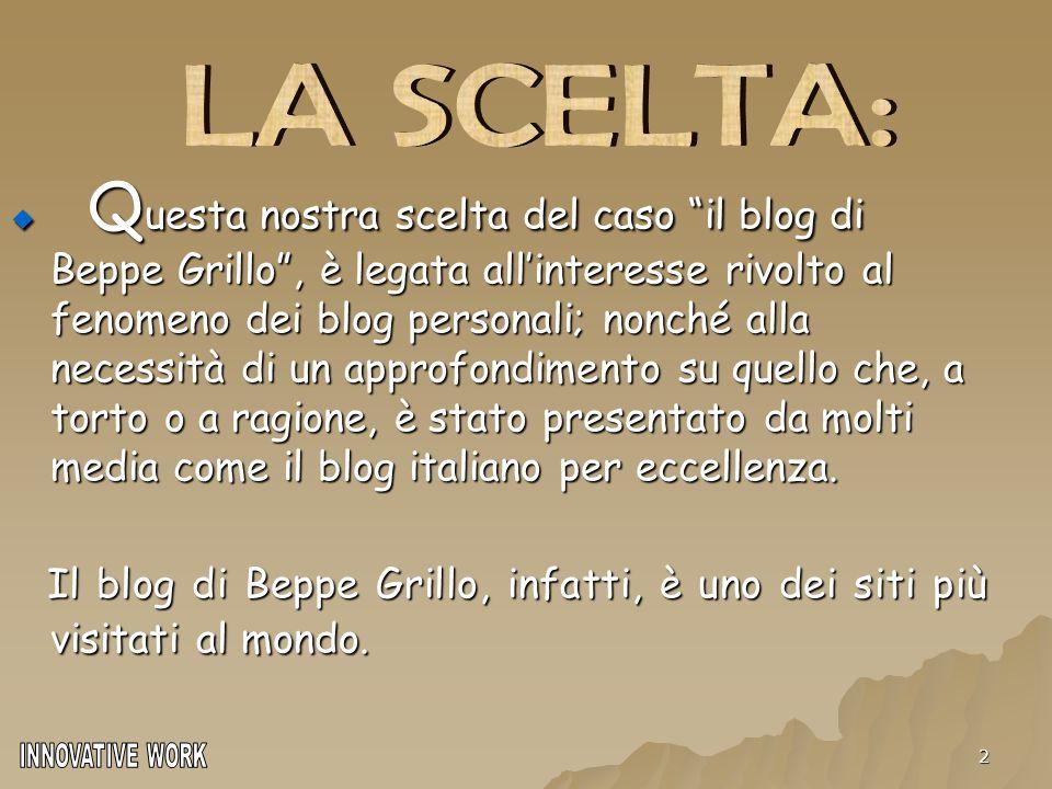 """2  Q uesta nostra scelta del caso """"il blog di Beppe Grillo"""", è legata all'interesse rivolto al fenomeno dei blog personali; nonché alla necessità di"""
