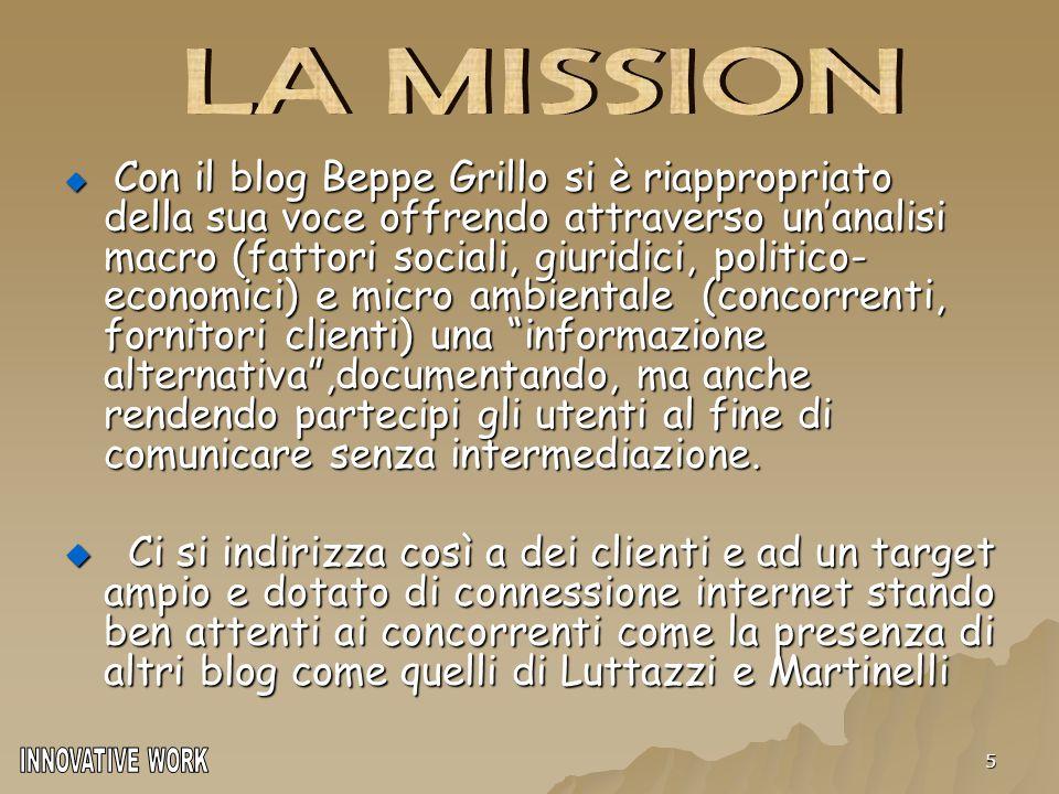 5  Con il blog Beppe Grillo si è riappropriato della sua voce offrendo attraverso un'analisi macro (fattori sociali, giuridici, politico- economici)