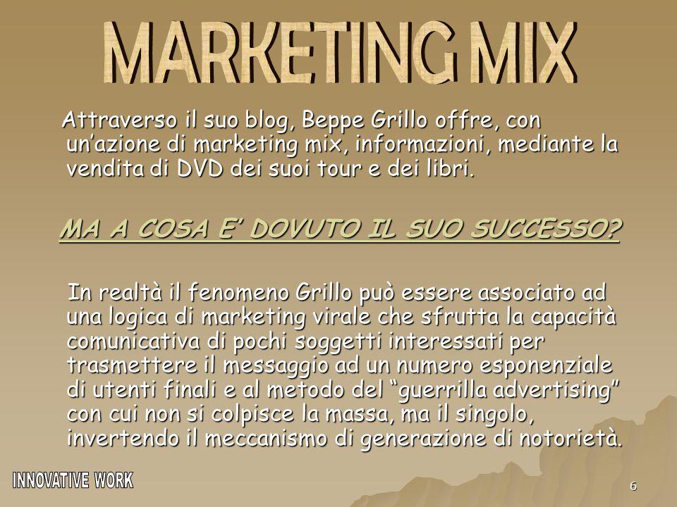 6 Attraverso il suo blog, Beppe Grillo offre, con un'azione di marketing mix, informazioni, mediante la vendita di DVD dei suoi tour e dei libri. Attr