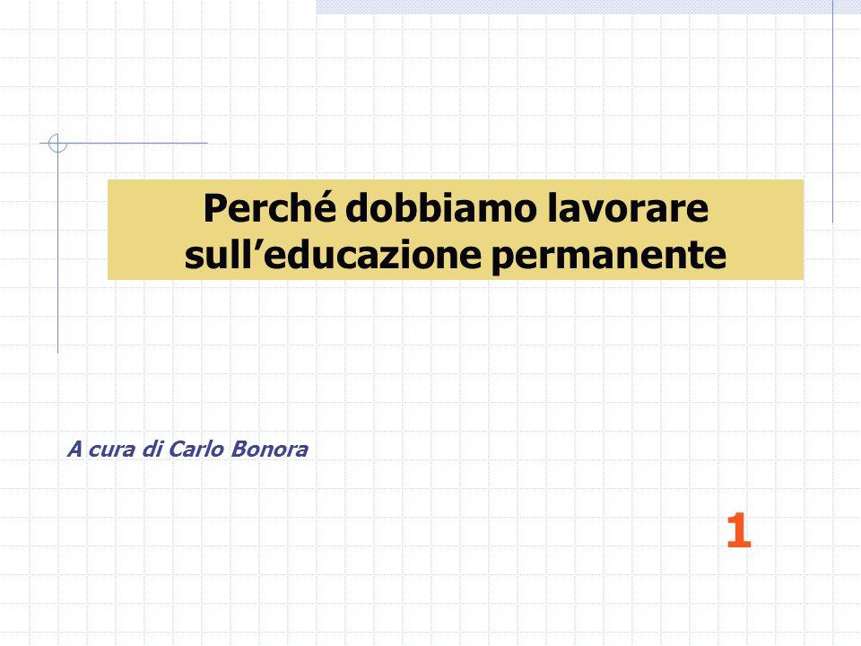 Perché dobbiamo lavorare sull'educazione permanente A cura di Carlo Bonora 1