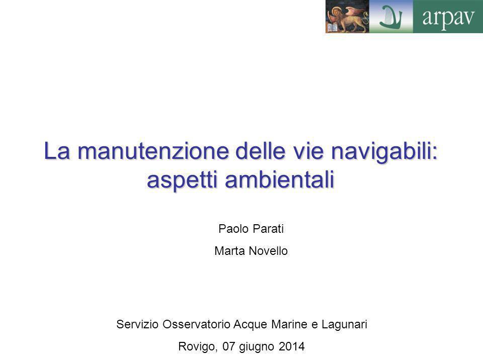 La manutenzione delle vie navigabili: aspetti ambientali Servizio Osservatorio Acque Marine e Lagunari Rovigo, 07 giugno 2014 Paolo Parati Marta Novel