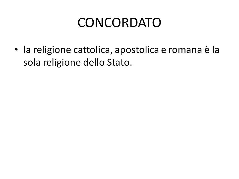 CONCORDATO la religione cattolica, apostolica e romana è la sola religione dello Stato.