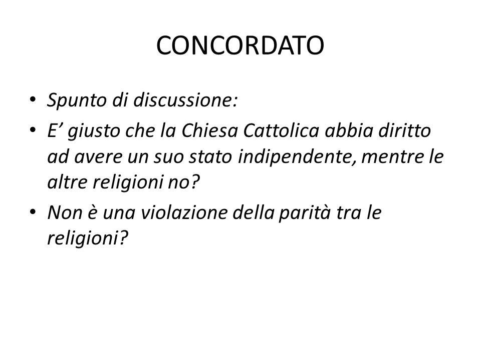 CONCORDATO Spunto di discussione: E' giusto che la Chiesa Cattolica abbia diritto ad avere un suo stato indipendente, mentre le altre religioni no? No