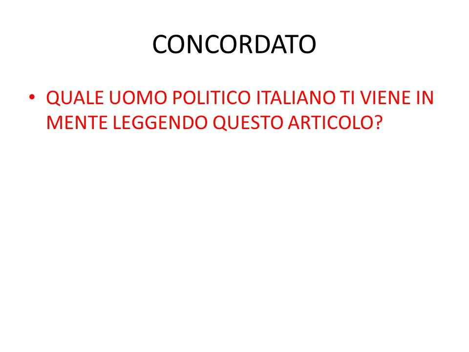 CONCORDATO QUALE UOMO POLITICO ITALIANO TI VIENE IN MENTE LEGGENDO QUESTO ARTICOLO