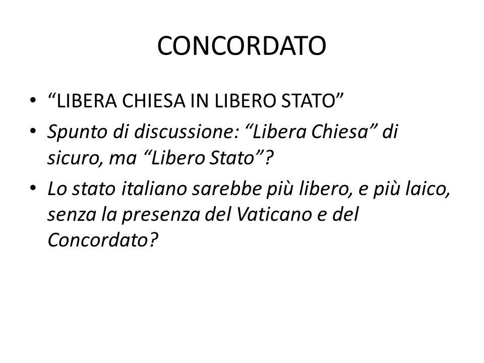 """CONCORDATO """"LIBERA CHIESA IN LIBERO STATO"""" Spunto di discussione: """"Libera Chiesa"""" di sicuro, ma """"Libero Stato""""? Lo stato italiano sarebbe più libero,"""