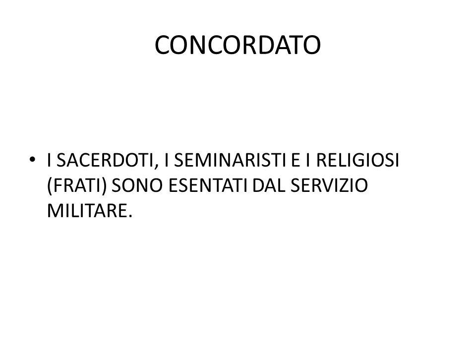 CONCORDATO I SACERDOTI, I SEMINARISTI E I RELIGIOSI (FRATI) SONO ESENTATI DAL SERVIZIO MILITARE.